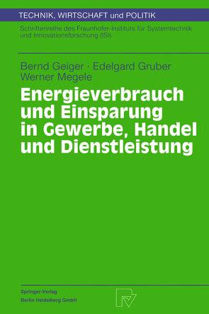 Energieverbrauch und Einsparung in Gewerbe, Handel und Dienstleistung von Geiger,  Bernd, Gruber,  Edelgard, Megele,  Werner