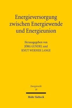 Energieversorgung zwischen Energiewende und Energieunion von Gundel,  Jörg, Lange,  Knut Werner