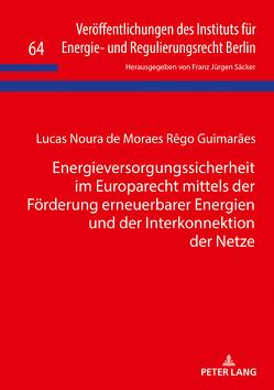 Energieversorgungssicherheit im Europarecht mittels der Förderung erneuerbarer Energien und der Interkonnektion der Netze von Noura Guimaraes,  Lucas