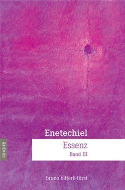Enetechiel, Essenz. Band 3 von Bitterli-Fürst,  Bruno