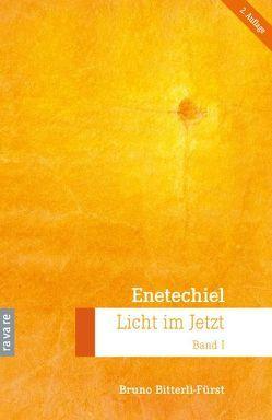 Enetechiel, Licht im Jetzt. Band 1 von Bitterli-Fürst,  Bruno