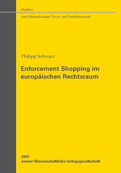 Enforcement Shopping im europäischen Rechtsraum von Schwarz,  Philipp