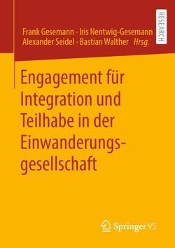 Engagement für Integration und Teilhabe in der Einwanderungsgesellschaft von Gesemann,  Frank, Nentwig-Gesemann,  Iris, Seidel,  Alexander, Walther,  Bastian