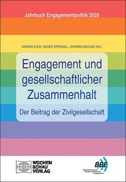 Engagement und gesellschaftlicher Zusammenhalt – der Beitrag der Zivilgesellschaft von Klein,  Ansgar, Neuling,  Johanna, Sprengel,  Reiner