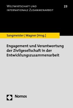 Engagement und Verantwortung der Zivilgesellschaft in der Entwicklungszusammenarbeit von Sangmeister,  Hartmut, Wagner,  Heike
