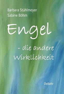 Engel – die andere Wirklichkeit von Böhm,  Sabine, Stühlmeyer,  Barbara
