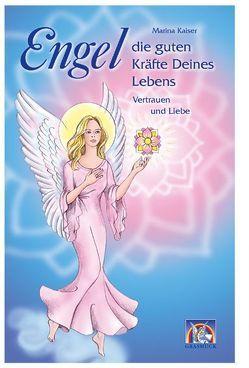 Engel, die guten Kräfte Deines Lebens – Band 1 von Kaiser,  Marina