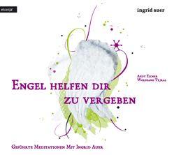 Engel helfen dir zu vergeben von Auer,  Ingrid, Eicher,  Andi, Tejral,  Wolfgang