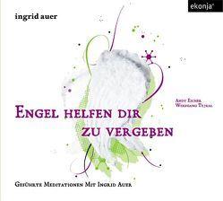 Engel helfen dir zu vergeben von Auer,  Ingrid, Eicher,  Andy, Tejral,  Wolfgang