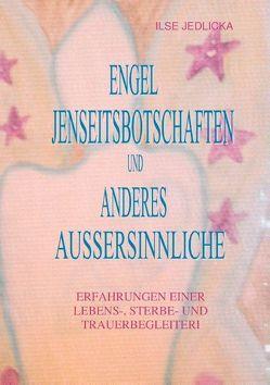Engel Jenseitsbotschaften und anderes Außersinnliche von Jedlicka,  Ilse