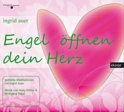 Engel öffnen dein Herz von Auer,  Ingrid, Eicher,  Andy, Tejral,  Wolfgang