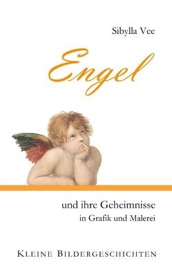 Engel und ihre Geheimnisse in Grafik und Malerei von Vee,  Sibylla