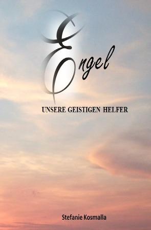 Engel – unsere geistigen Helfer von Baumann,  Carmen, Kosmalla,  Stefanie, Pederiva,  Silvia