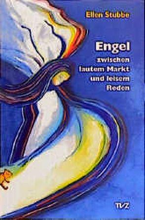 Engel zwischen lautem Markt und leisem Reden von Stubbe,  Ellen