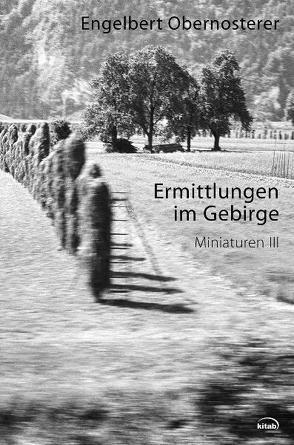 Engelbert Obernosterer – Werkausgabe / Ermittlungen im Gebirge von Gerald,  Domenig, Obernosterer,  Engelbert