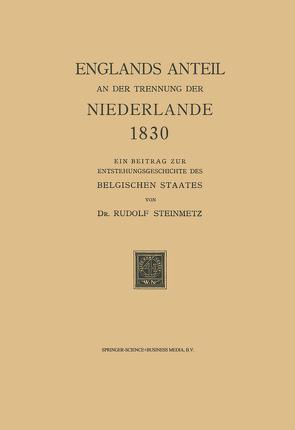Englands Anteil an der Trennung der Niederlande 1830 von Steinmetz,  Rudolf