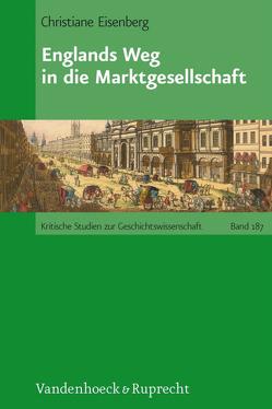 Englands Weg in die Marktgesellschaft von Eisenberg,  Christiane