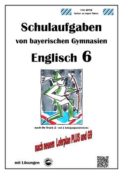 Englisch 6 (On Track 2) Schulaufgaben von bayerischen Gymnasien mit Lösungen nach LehrplanPlus / G9 von Arndt,  Monika, Schmid,  Heinrich
