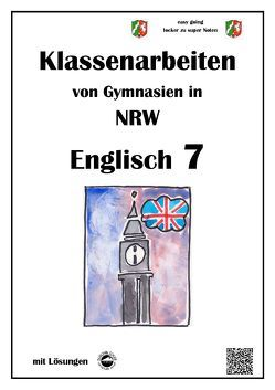 Englisch 7 – Klassenarbeiten von Gymnasien in NRW – mit Lösungen von Arndt,  Monika, Schmid,  Heinrich