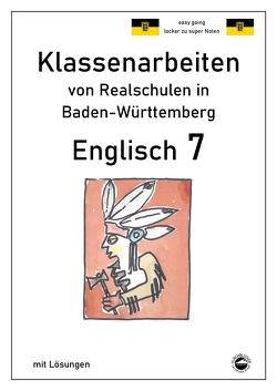 Englisch 7, Klassenarbeiten von Realschulen in Baden-Württemberg mit Lösungen von Arndt,  Monika, Schmid,  Heinrich