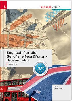 Englisch für die Berufsreifeprüfung – Basismodul Workbook + E-Book von Raab,  Gabriele, Rupprecht,  Matthias