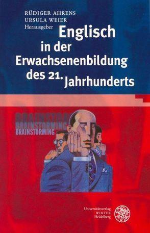 Englisch in der Erwachsenenbildung des 21. Jahrhunderts von Ahrens,  Rüdiger, Weier,  Ursula