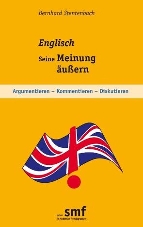 Englisch – Seine Meinung äußern von Stentenbach,  Bernhard