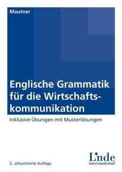 Englische Grammatik für die Wirtschaftskommunikation von Mautner,  Gerlinde