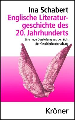 Englische Literaturgeschichte des 20. Jahrhunderts von Schabert,  Ina