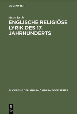 Englische religiöse Lyrik des 17. Jahrhunderts von Esch,  Arno