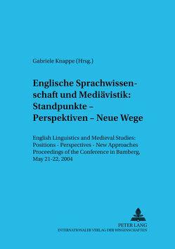 Englische Sprachwissenschaft und Mediävistik: Standpunkte – Perspektiven – Neue Wege von Knappe,  Gabriele