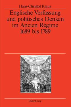 Englische Verfassung und politisches Denken im Ancien Régime von Kraus,  Hans-Christof