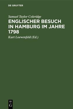 Englischer Besuch in Hamburg im Jahre 1798 von Coleridge,  Samuel Taylor, Loewenfeld,  Kurt