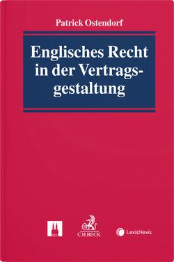 Englisches Recht in der Vertragsgestaltung von Ostendorf,  Patrick