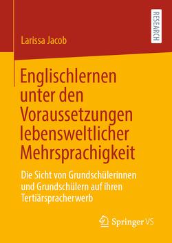 Englischlernen unter den Voraussetzungen lebensweltlicher Mehrsprachigkeit von Jacob,  Larissa