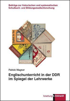 Englischunterricht in der DDR im Spiegel der Lehrwerke von Wagner,  Patrick