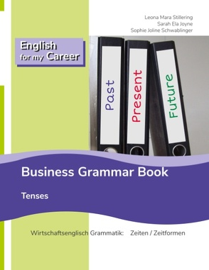 English for my Career – Grammar Book – Tenses von Joyne,  Sarah Ela, Schwablinger,  Sophie Joline, Stillering,  Leona Mara