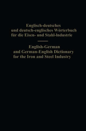 English-German and German-English Dictionary for the Iron and Steel Industry von Köhler,  Eduard L., Legat,  Alois