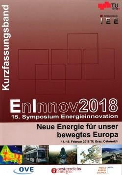 EnInnov2018 – 15. Symposium Energieinnovation; Kurzfassungsband von Bachhiesl,  Udo, Stigler,  Heinrich