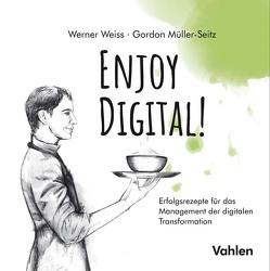 Enjoy Digital! von Müller-Seitz,  Gordon, Weiss,  Werner