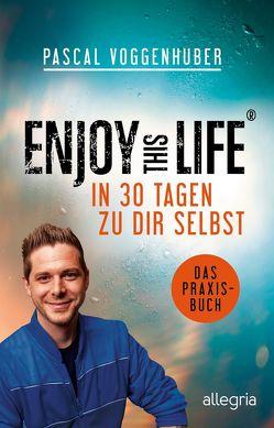 Enjoy this Life – In 30 Tagen zu dir selbst von Voggenhuber,  Pascal