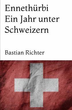 Ennethürbi – Ein Jahr unter Schweizern von Richter,  Bastian