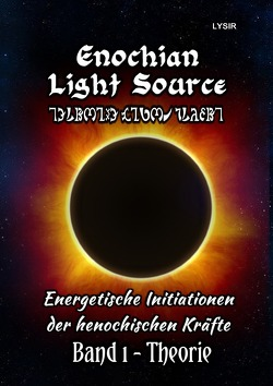 Enochian Light Source / Enochian Light Source – Band I – Theorie von LYSIR,  Frater