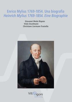 Enrico Mylius 1769-1854. Una biografia Heinrich Mylius 1769-1854. Eine Biographie von Liermann Traniello,  Christiane, Meda Riquier,  Giovanni, Usselmann,  Viola