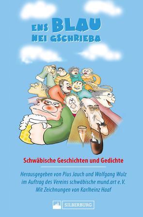 Ens Blau nei gschrieba. Schwäbische Geschichten und Gedichte von Wulz,  Dr. Wolfgang