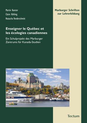 Enseigner le Québec et les écologies canadiennes von Köhling,  Claire, Kuester,  Martin, Vonderschmitt,  Natascha