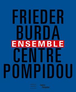 Ensemble. Frieder Burda/Centre Pompidou von Leal,  Brigitte, Minkmar,  Nils, Mueller,  Markus, Schoog,  Bernadette, Theinhardt,  Maximilien