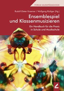 Ensemblespiel und Klassenmusizieren von Kraemer,  Rudolf-Dieter, Rüdiger,  Wolfgang
