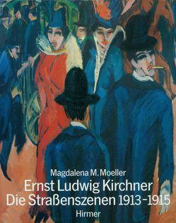 Enst Ludwig Kirchner – Die Strassenszenen 1913-1915 von Moeller,  Magdalena M