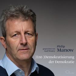 (Ent-)Demokratisierung der Demokratie von Manow,  Philip, Wostry,  Axel